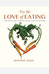 For the Love of Eating: Plant-Based, Vegan Recipes for Energy, Weight-Loss and Healing Paperback