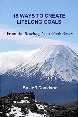 18 Ways to Create Lifelong Goals (Reaching Your Goals)