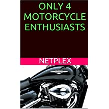 ONLY 4 MOTORCYCLE ENTHUSIASTS !