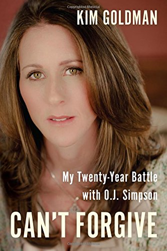 Cant Forgive  My 20 Year Battle With O J  Simpson