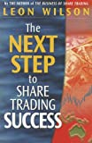 The Next Step to Share Trading Success, Leon Wilson, 0731401786