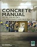 Concrete Manual: Based on the 2012 IBC and ACI 318-11, P.E. Gerald B. Neville, 1609832671