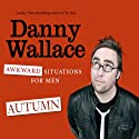Awkward Situations for Men: Autumn Audiobook by Danny Wallace Narrated by Danny Wallace