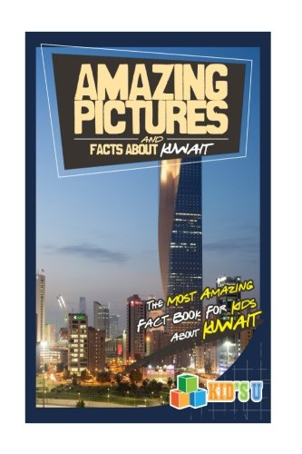 Amazing Pictures and Facts About Kuwait: The Most Amazing Fact Book for Kids About Kuwait (Kids U)