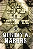 Crazy Quilt Warp in the Fabric of Time, Murray W. Nabors, 1448971241
