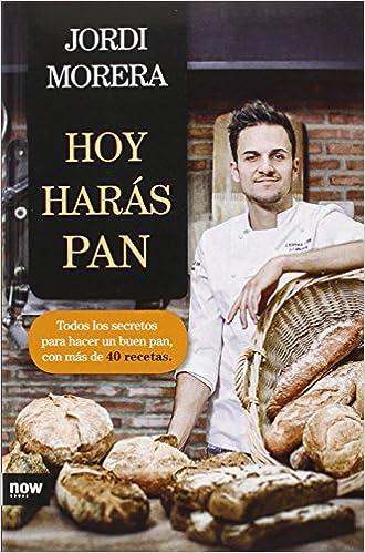 Hoy harás pan: Todos los secretos para elaborar un buen pan FUERA ...
