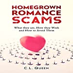 Homegrown Romance Scams: What They Are, How They Work and How to Avoid Them   C. L. Queen