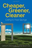 Cheaper, Greener, Cleaner, Carolyn Wootton and Dena Wootton, 1462066879