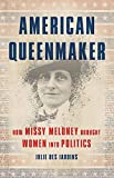 Image of American Queenmaker: How Missy Meloney Brought Women Into Politics