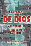 La Verdad De Dios Y El Terrible Fraude De La Biblia (Spanish Edition)