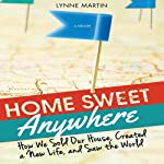 Home Sweet Anywhere: How We Sold Our House, Created a New Life, and Saw the World | Lynne Martin