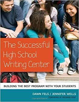 The Successful High School Writing Center: Building the Best Program with Your Students (Language and Literacy) by Dawn Fels, Jennifer Wells (2011)