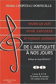 Toutes les clés pour explorer la musique classique : De l'Antiquité à nos jours (2CD audio) par Michèle Lhopiteau-Dorfeuille