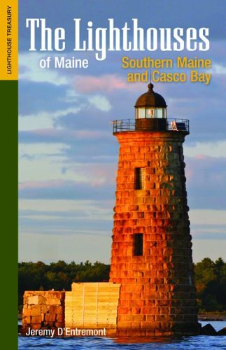 The Lighthouses of Maine: Southern Maine and Casco Bay (Lighthouse Treasury) (Bay Lighthouse)