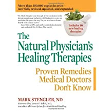 The Natural Physician's Healing Therapies: Proven Remedies Medical Doctors Don't Know by Mark Stengler (2010-01-05)