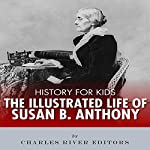 History for Kids: An Illustrated Biography of Susan B. Anthony for Children | Charles River Editors