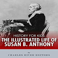 History for Kids: An Illustrated Biography of Susan B. Anthony for Children Audiobook by Charles River Editors Narrated by David Zarbock