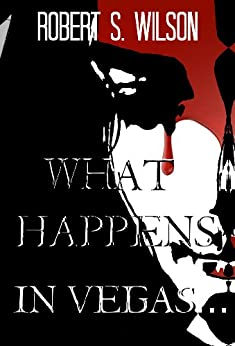 What Happens in Vegas... An Empire of Blood (Dystopian Vampire) Short Story by [Wilson, Robert S.]