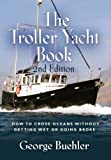 The Troller Yacht Book: How to Cross Oceans Without Getting Wet or Going
