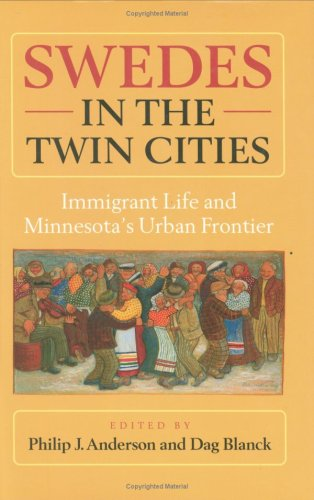 Swedes in the Twin Cities : Immigrant Life and Minnesota's Urban Frontier