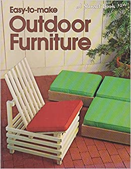 Great Easy To Make Outdoor Furniture (A Sunset Book): 9780376013811: Amazon.com:  Books Part 11
