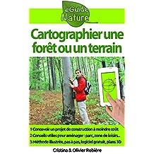 Cartographier une forêt ou un terrain: Concevoir simplement un plan 3D pour y aménager un parc de loisir, un accrobranche, une maison (eGuide Nature t. 10) (French Edition)