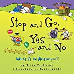 Stop and Go, Yes and No: What Is an Antonym? | Brian P. Cleary