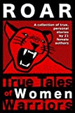 img - for Roar: True Tales of Women Warriors book / textbook / text book