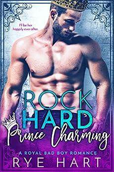 Rock Hard Prince Charming: A Royal Bad Boy Romance by [Hart, Rye]
