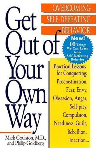 Get out of Your Own Way: Overcoming Self-Defeating Behavior by Mark Goulston (2003-10-30)