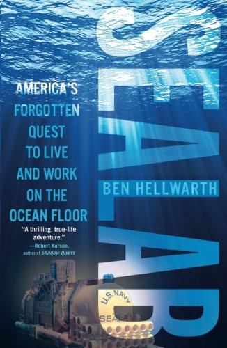 (Sealab: America's Forgotten Quest to Live and Work on the Ocean Floor)