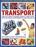 Transport: Find Out About Engines, Gravity and Flight with 40 Great Experiments and Projects (Hands on Science)