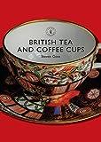 British Tea and Coffee Cups, 1745-1940, Steve Goss, 0747806950
