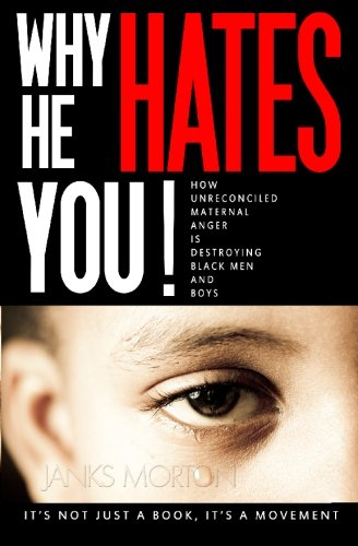 Why He Hates You!: How Unreconciled Maternal Anger is Destroying Black Men and Boys pdf epub
