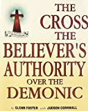 The Cross - the Believer's Authority over the Demonic, Foster, Russell J., 078721373X