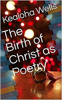 The Birth of Christ as Poetry by [Wells, Kealoha]