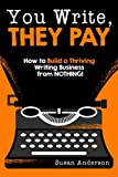 You Write, They Pay: How to Build a Thriving Writing Business from NOTHING