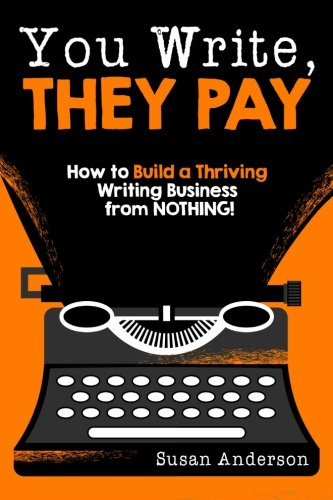 Download You Write, They Pay: How to Build a Thriving Writing Business from NOTHING pdf