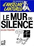 Les Aventures d'Anselme Lanturlu Tome 8 : Le Mur du silence de Petit, Jean-Pierre (1985) Relié