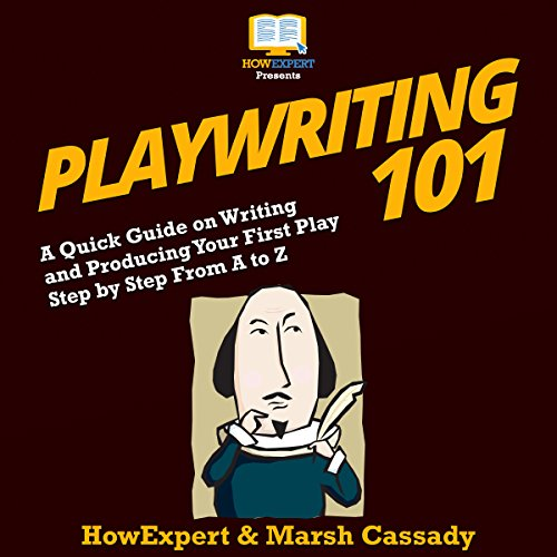 Pdf Arts Playwriting 101: A Quick Guide on Writing and Producing Your First Play Step by Step from A to Z