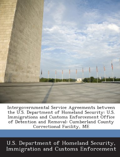 Intergovernmental Service Agreements between the U.S. Department of Homeland Security: U.S. Immigrations and Customs Enforcement Office of Detention ... Cumberland County Correctional Facility, ME