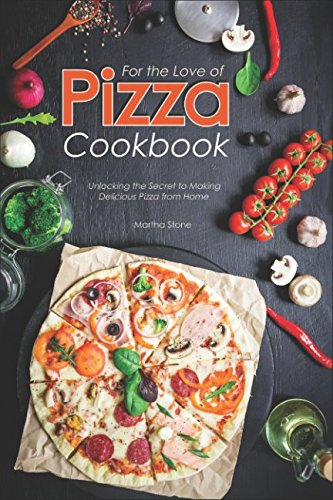For the Love of Pizza Cookbook: Unlocking the Secret to Making Delicious Pizza from Home ()