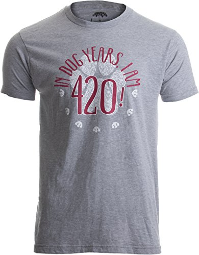 in Dog Years, I'm 420! | 60th Birthday, Funny 60 Year Old Gift Unisex T-Shirt-(Adult,XL) Heather Grey