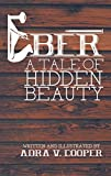 img - for Eber: A Tale of Hidden Beauty by Adra V. Cooper (2014-12-05) book / textbook / text book