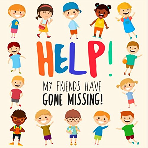 Help! My Friends Have Gone Missing!: A Fun Where