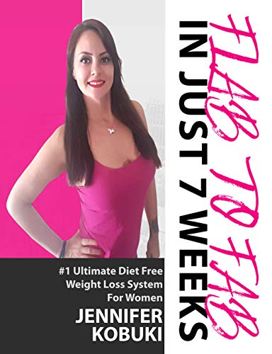 FLAB TO FAB In Just 7 Weeks: #1 Ultimate Diet-free Weight Loss System for Women ()