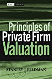 Principles of Private Firm Valuation, Stanley J. Feldman, 047148721X