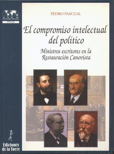 El compromiso intelectual del político. Ministros escritores en la Restauración Canovista (Biblioteca de Nuestro Mundo, Cronos)