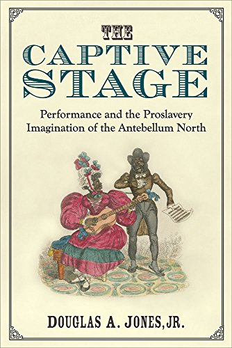 The Captive Stage: Performance and the Proslavery Imagination of the Antebellum North (Theater: Theory/Text/Performance) by University of Michigan Press