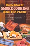 Home Book of Smoke Cooking, Jack Sleight and Raymond Hull, 0811721957
